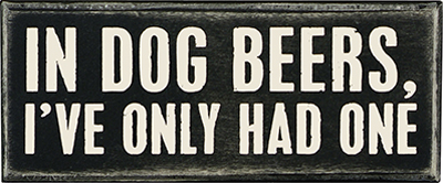 IN DOG BEERS' BOX SIGN $9