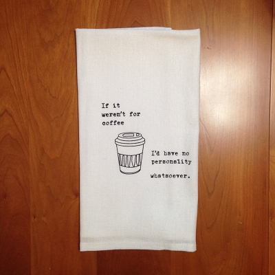 I Need Coffee Dish Towel $8