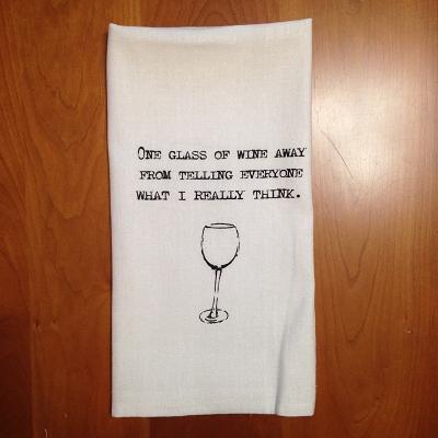 One Glass of Wine Away Dish Towel $8