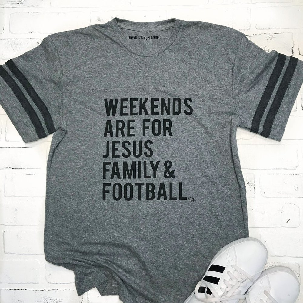 Weekends are for Jesus, Family, Football sz Medium $25