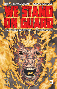 We Stand On Guard #3  Brian K. Vaughn is at it again with this series. He brought us Ex Machina, Y the Last Man, and Saga; this series is next on his list of masterpieces. In this issue we learn a little more about the United States' plans for their conquest on Canada and things are really heating up.