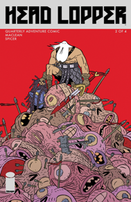 Head Lopper #2 I am all about a good sword & sorcery comic, Head Lopper is as good as they come. Andrew Maclean gives us a fun and engaging story with some awesome art to pair with it. This series has plenty of good humor and world-building to boot. Think of it as Adventure Time for adults.