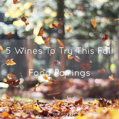5 wines for fall food and wine pairings insolence + wine