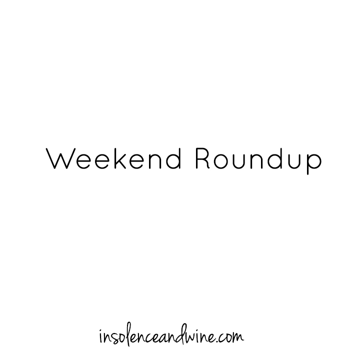 weekend roundup insolence + wine