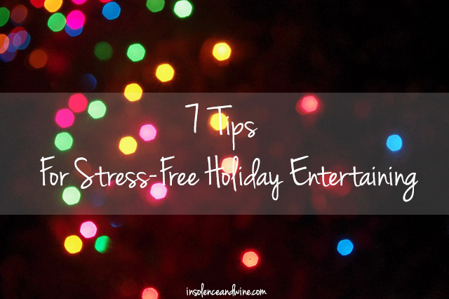 7 tips for stress free holiday entertaining insolence + wine