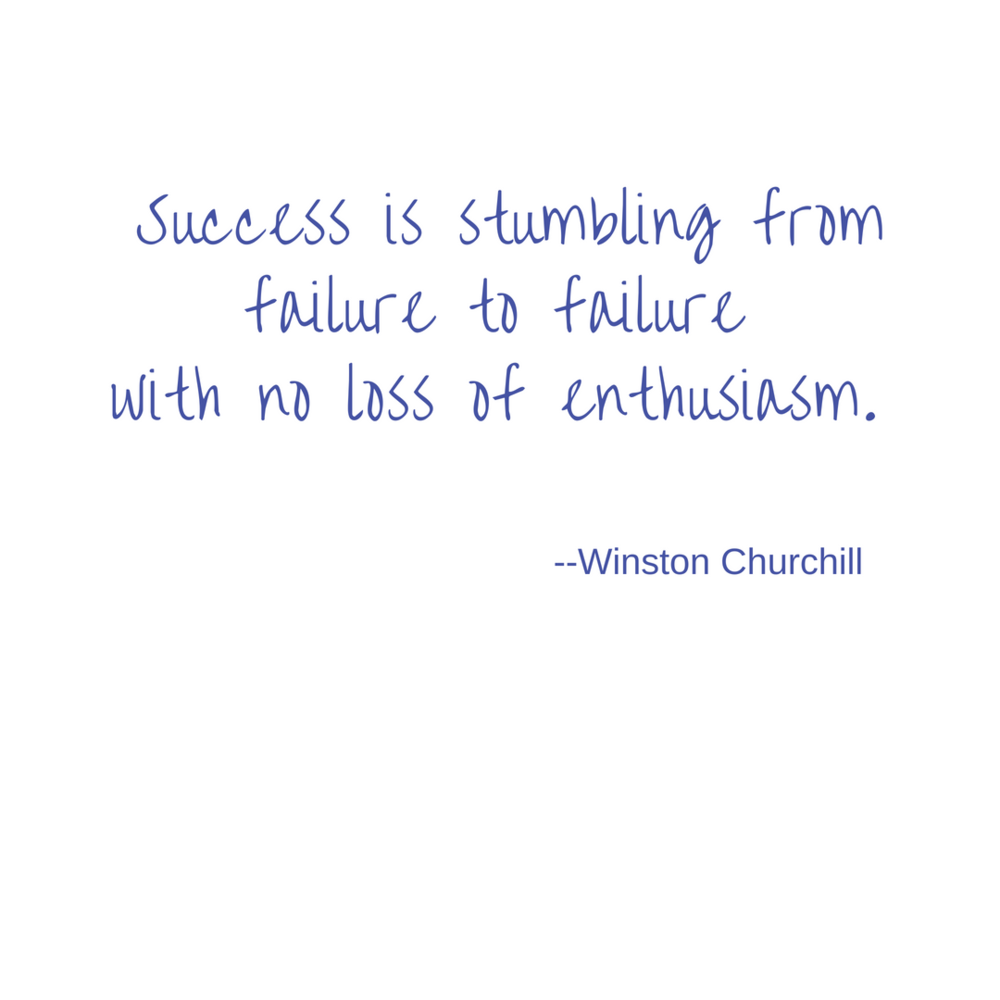 Success is stumbling from failure to failure with no loss of enthusiasm. --Winston Churchill
