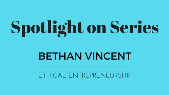Spotlight On Series, Bethan Vincent, Ethical Entrepreneurship
