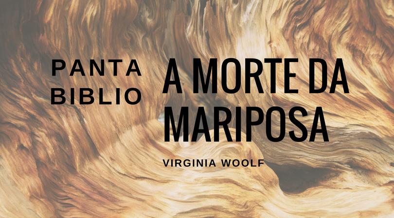 A morte da mariposa - Virginia Woolf