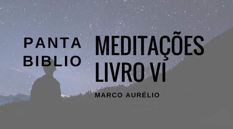 Meditações de Marco Aurélio, Livro VI