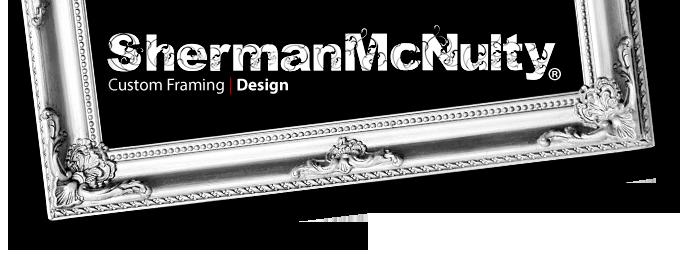 Sherman McNulty Custom Picture Framing