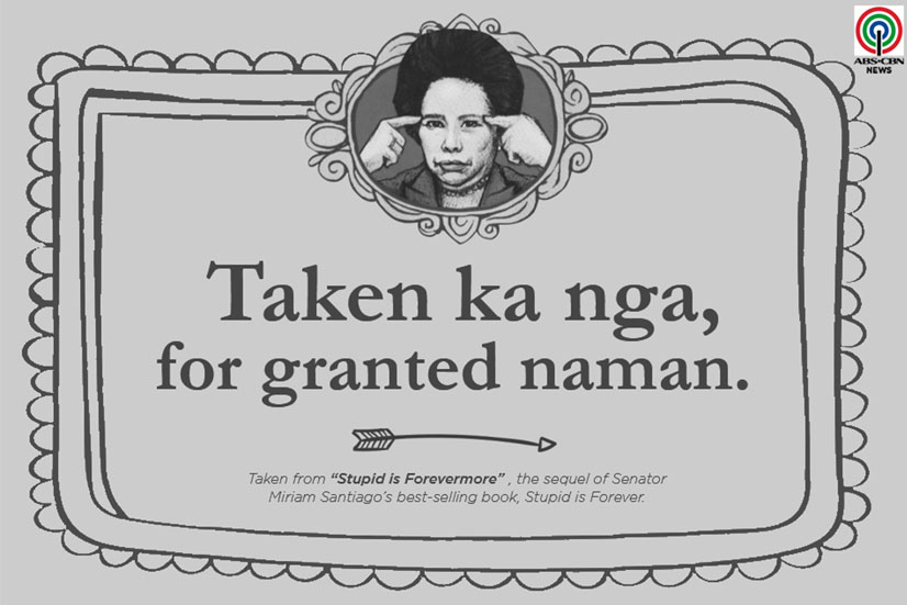 Miriam Defensor Santiago Quote About Taken