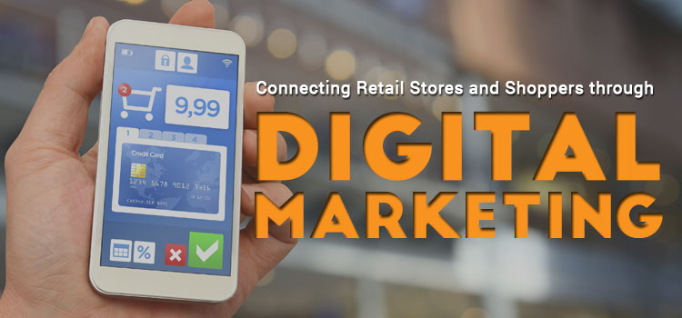 Connecting Retail Stores and Shoppers through Digital Marketing
