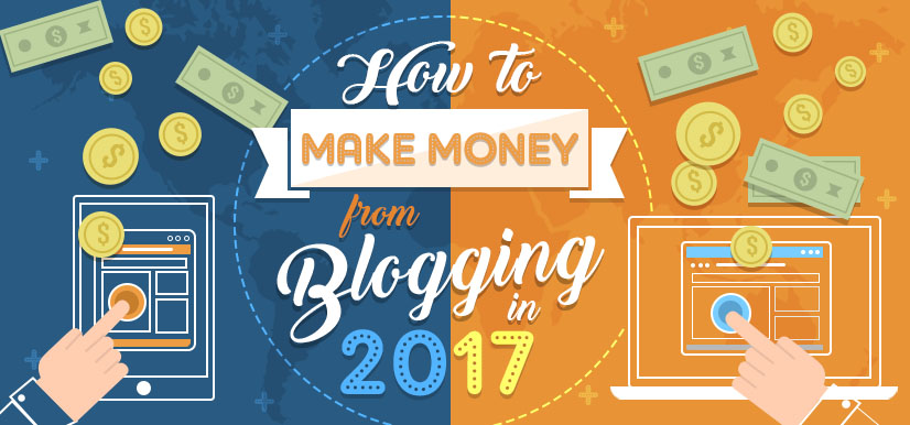 How to Make Money from Blogging in 2017