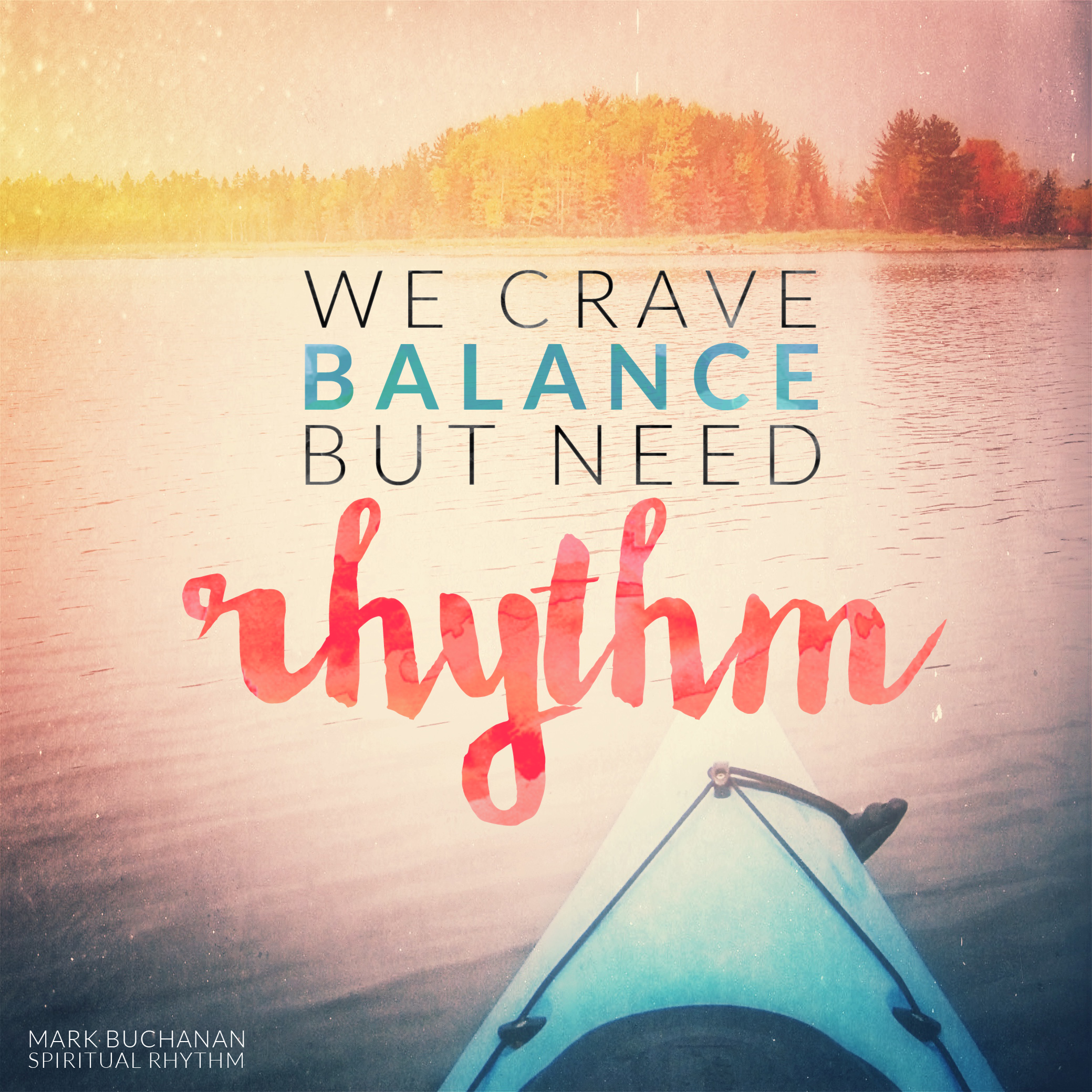 """We crave balance but need rhythm"" Mark Buchanan"