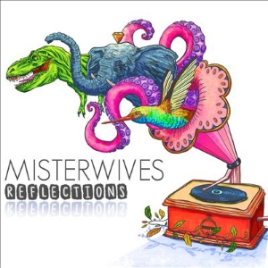 8. Reflections - Misterwives A dash of groovy punk leaves any listener feeling vibrant and creative.