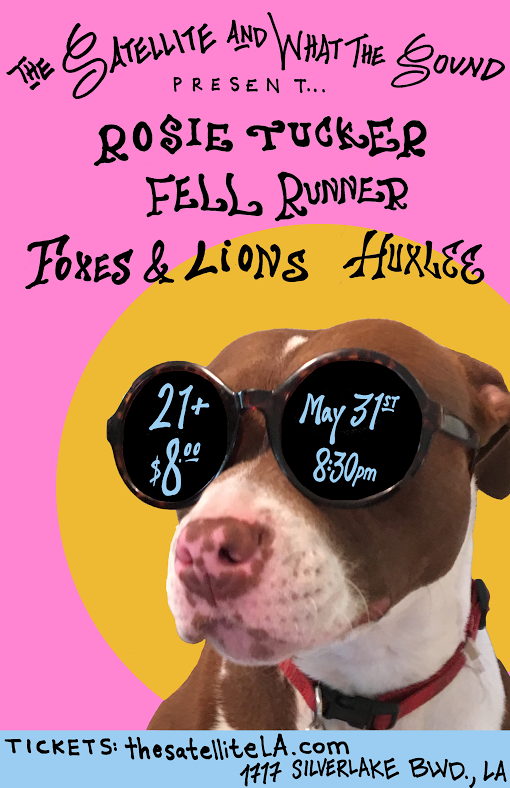 Rosie Tucker / Fell Runner / Foxes & Lions / Huxlee - Artwork by Lauren Schechter May 31st, 2017 @ The SatelliteTix: $8 online - bit.ly/RosieSatellite
