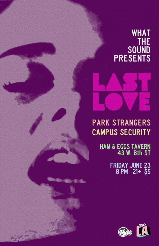 LAST LOVE / PARK STRANGERS / CAMPUS SECURITY - Artwork by Ben Redder June 23 @ Ham & Eggs Tavern$5 @ Door