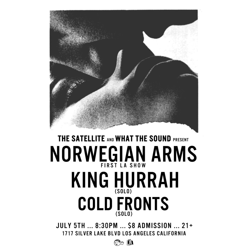 NORWEGIAN ARMS / KING HURRAH (solo) / COLD FRONTS (solo) - Artwork by Ben Redder July 5 @ The Satellite$8 @ Door