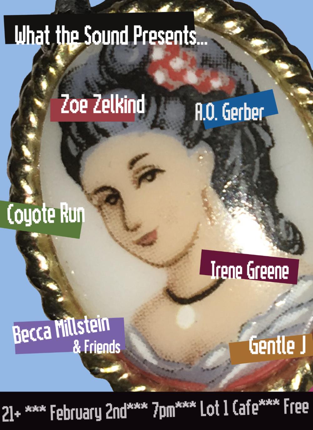 IRENE GREENE / COYOTE RUN / BECCA MILLSTEIN / GENTLE J / ZOE ZELKIND / A.O. GERBER - February 2 @ Lot 1 Cafe