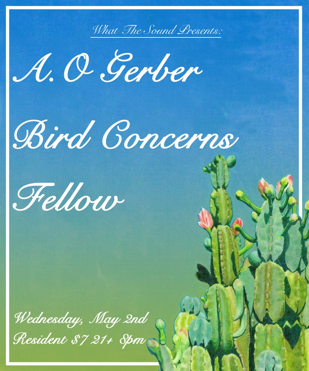 A.O. GERBER / BIRD CONCERNS / FELLOW - Artwork by Geoffrey BywaterMay 2 @ Resident$7, 21+