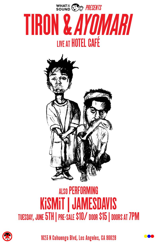 TIRON & AYOMARI / KISMIT / JAMESDAVIS - June 5 @ The Hotel Cafe$10 ADV / $15 DOS21+
