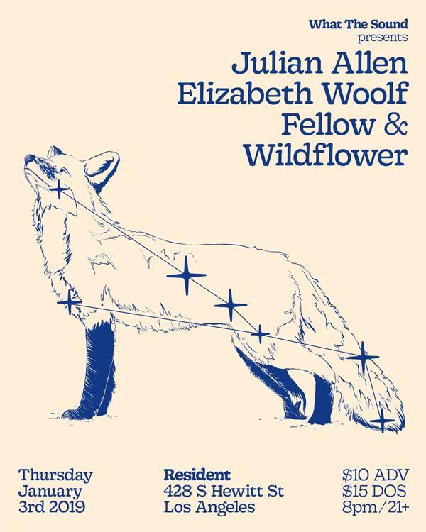 JULIAN ALLEN / ELIZABETH WOOLF / FELLOW / WILDFLOWER - Artwork by Sebastian WhiteJanuary 3, 2019 @ Resident$10 ADV / $15 DOS21+