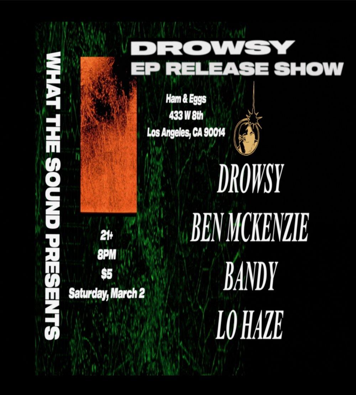 DROWSY / BEN MCKENZIE / BANDY / LO HAZE - Artwork by DrowsyMarch 2, 2019 @ Ham & Eggs Tavern$5 at Doors21+