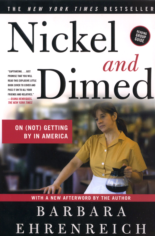 Nickel and Dimed, On (not) getting by in America, by Barbara Ehrenreich