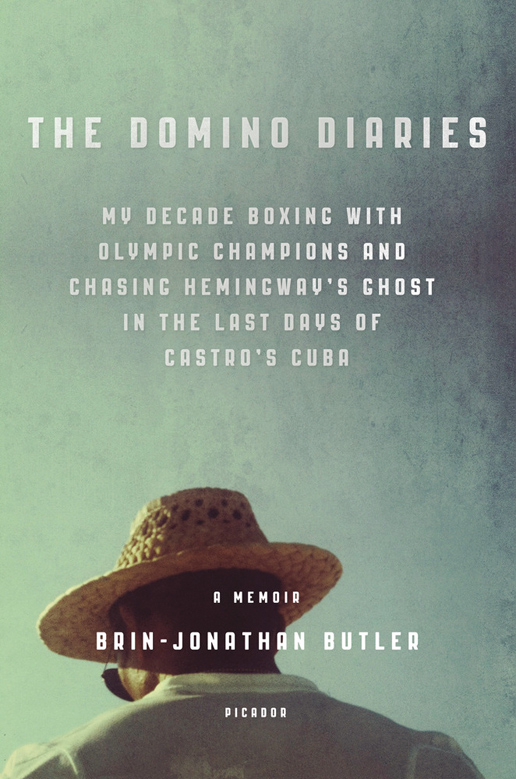 The Dominio Diaries, My Decade of Boxing Champions & Chasing Castro's Ghost  by Brin-Jonathan Butler