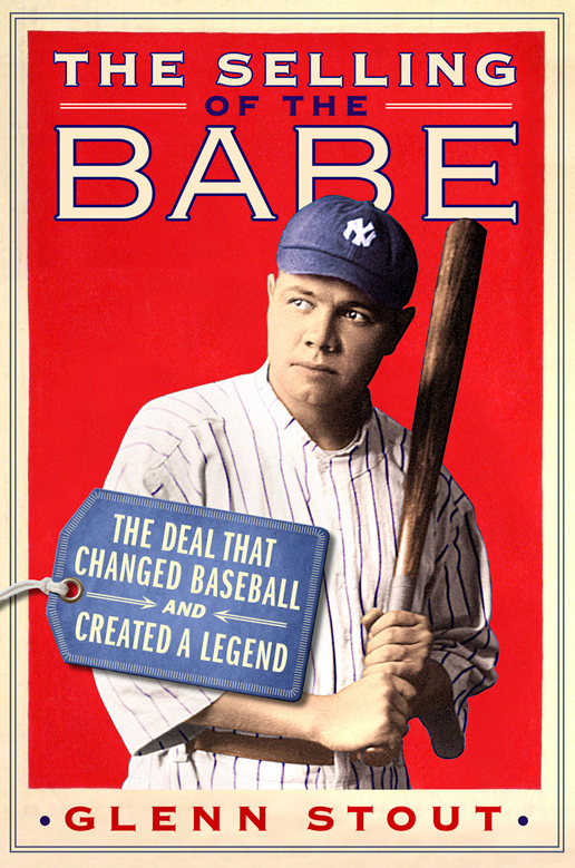 Selling the Babe: The Deal that Changed Baseball and Created a Legend by Glenn Stout