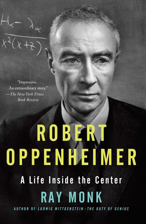 Robert Oppenheimer, A Life Inside the Center by Ray Monk