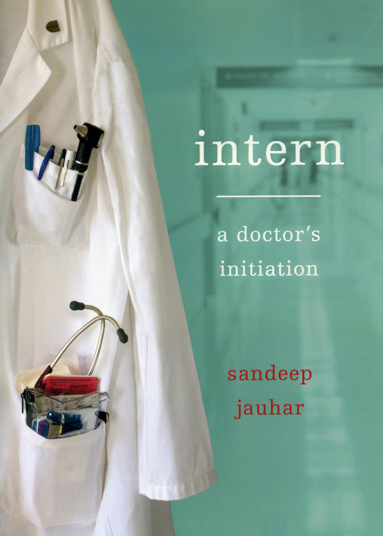 Intern, a Doctor's Initiation, a memoir by Sandeep Jauhar