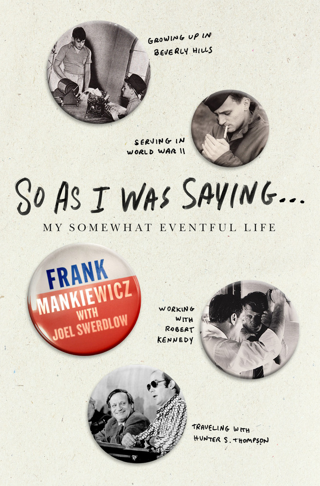 So As I Was Saying by Frank Mankiewicz with Joel Swerdlow