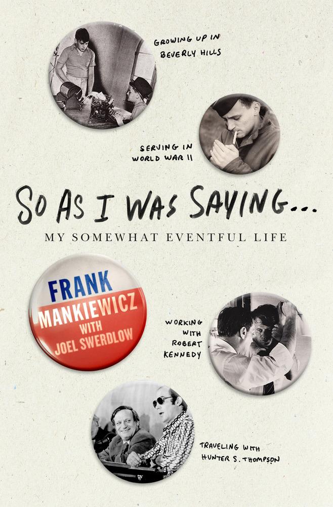 So As I Was Saying by Frank Mankiewicz with Joel Swerdlow
