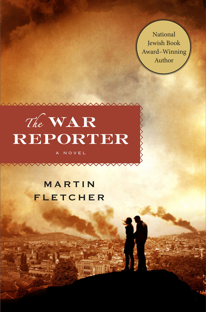 The War Reporter by Martin Fletcher