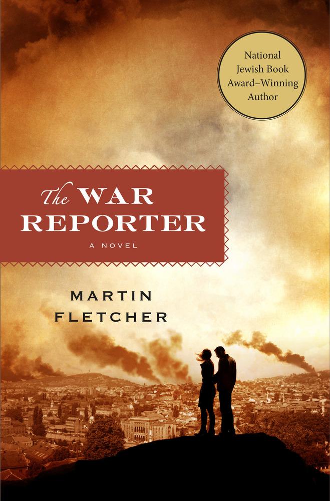 The War Reporter by Martin Fletcher
