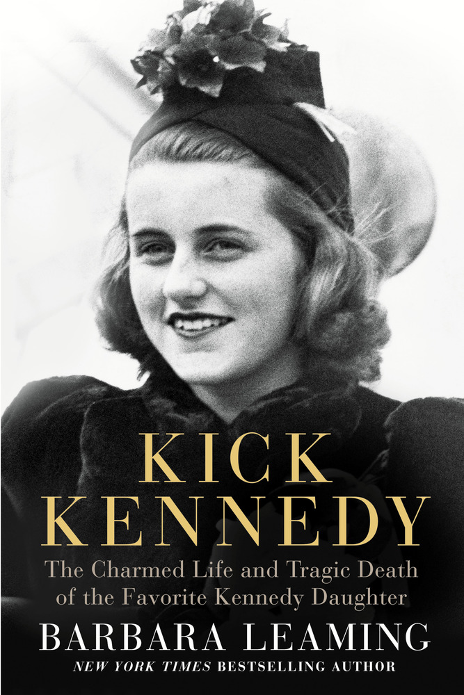 Kick Kennedy, The Charmed Life and Tragic Death of the Favorite Kennedy Daughter By Barbara Leaming
