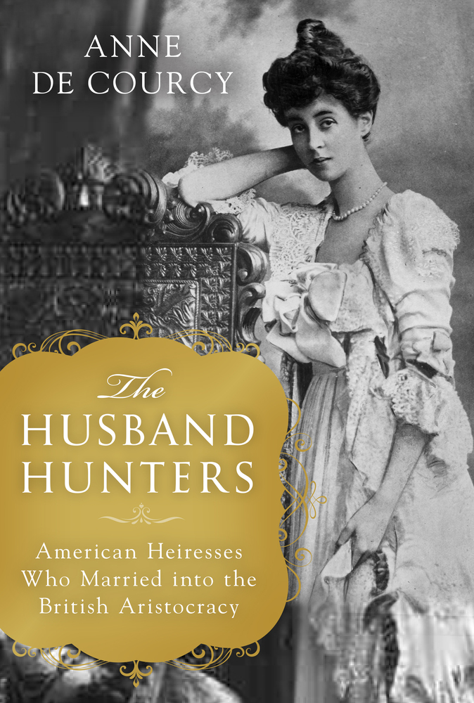 The Husband Hunters by Anne De Courcy