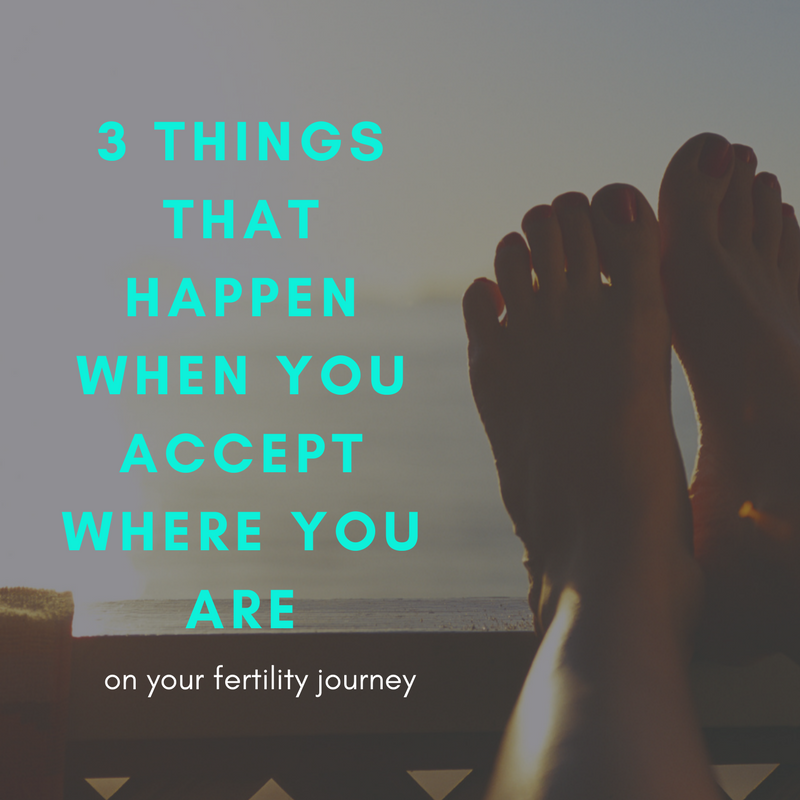 accept where you are fertility