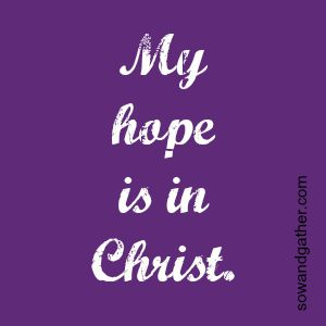 my-hope-is-in-christ-sowandgather