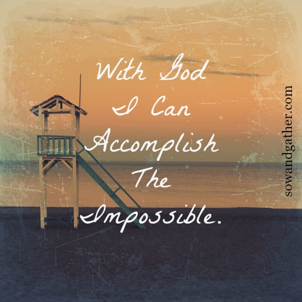 with-God-I-can-accomplish-the-impossible-sowandgather.com