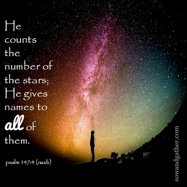 He-Counts-The-Number-of-the-stars-He-give-names-to-all-of-them- Psalm 147:4 - sowandgather.com