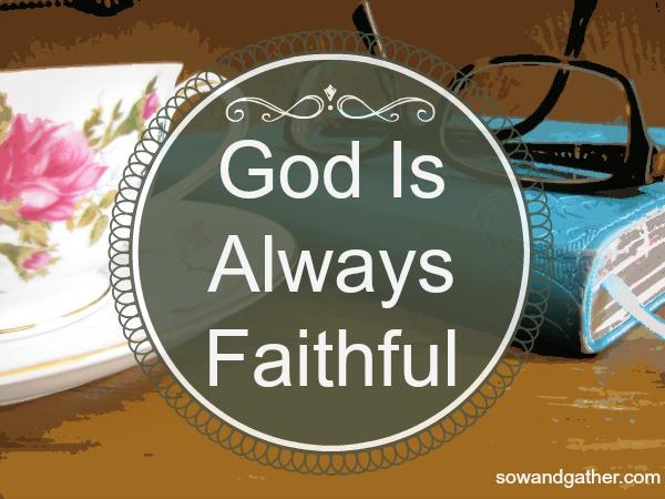 God Is Always Faithful sowandgather.com #Easter