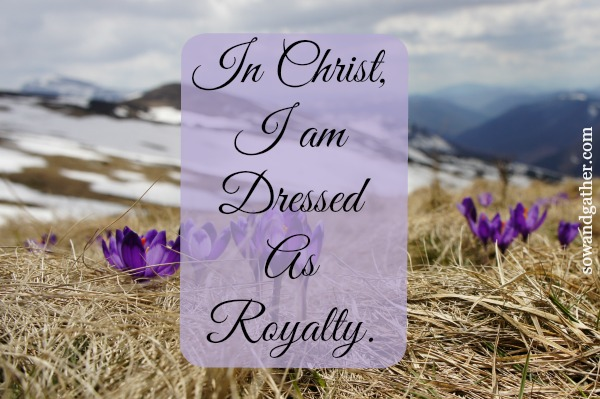 In-Christ-I-Am-Dressed-As-Royalty sowandgather.com #Easter
