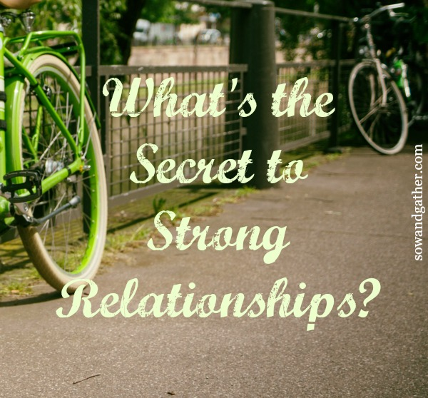 What's the secret to strong relationships? #sowandgather #Mothers