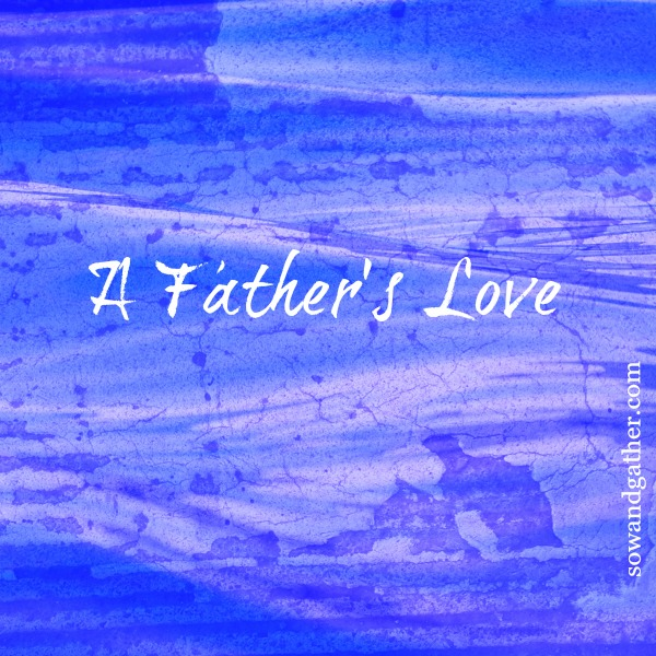 A Father's Love #sowandgather #fathersday