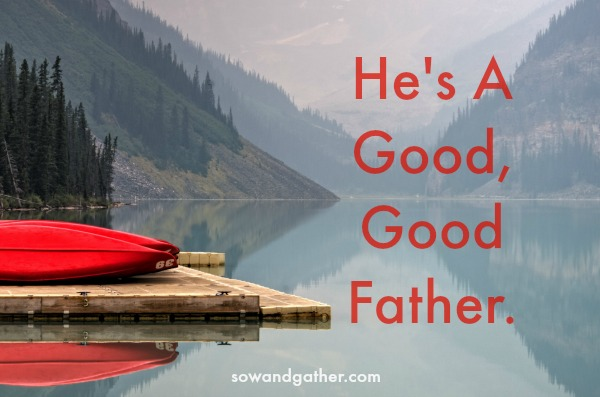 He's A Good Good Father #sowandgather #fathers #daddys