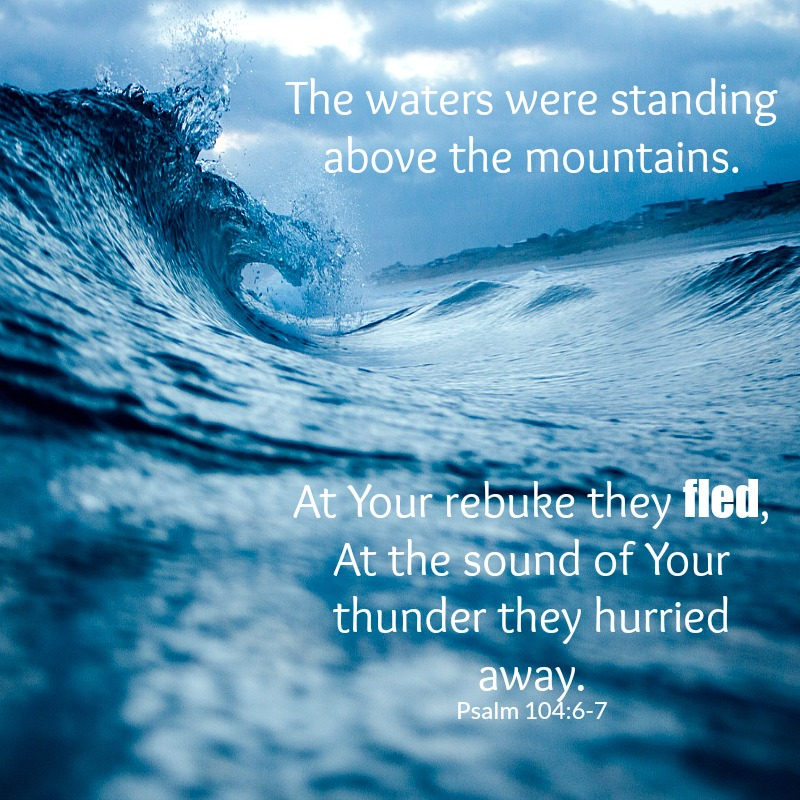 #sowandgather Psalm 104:6-7 The Waters Were Standing Above The Mountains
