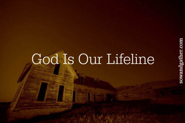 God Is Our Lifeline #healing #prayer #sowandgather