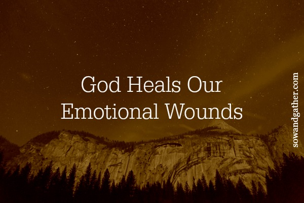 God Heals Our Emotional Wounds #healing #sowandgather #prayer